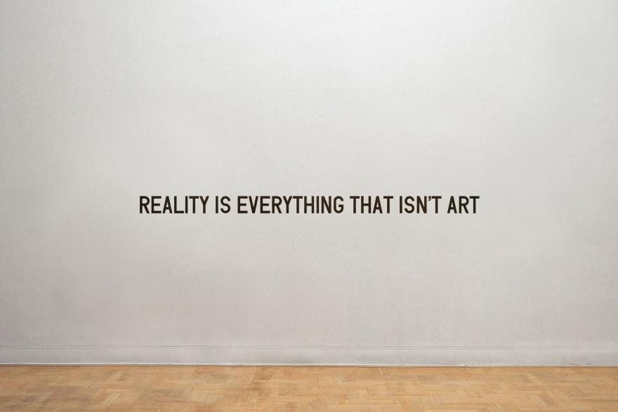 REALITY IS EVERYTHING THAT ISN'T ART